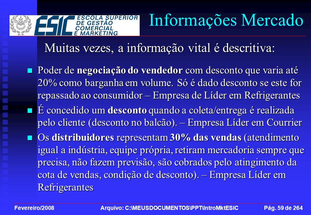 Fevereiro/2008 Arquivo: C:\MEUSDOCUMENTOS\PPT\IntroMktESIC Pág. 59 de 264 Informações Mercado Muitas vezes, a informação vital é descritiva: Poder de