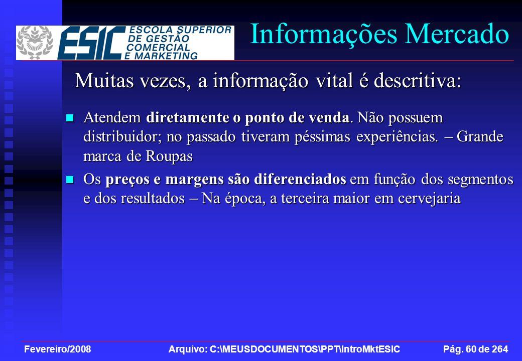 Fevereiro/2008 Arquivo: C:\MEUSDOCUMENTOS\PPT\IntroMktESIC Pág. 60 de 264 Informações Mercado Muitas vezes, a informação vital é descritiva: Atendem d
