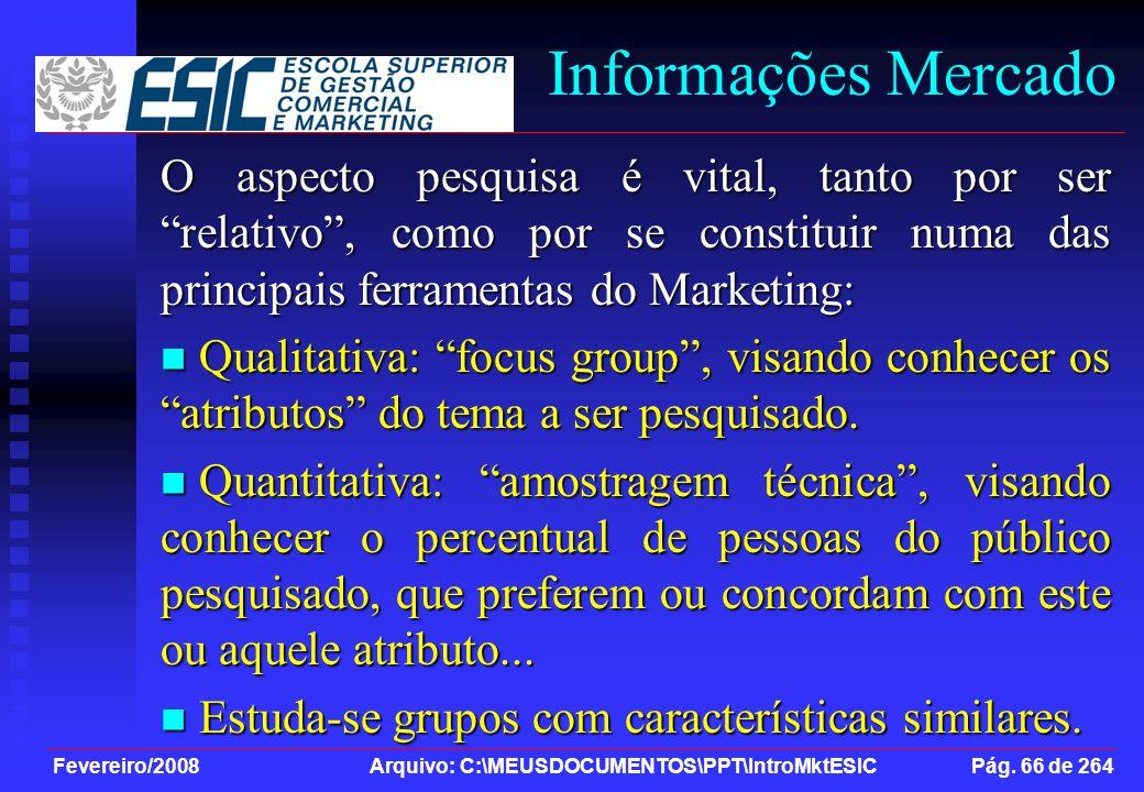 Fevereiro/2008 Arquivo: C:\MEUSDOCUMENTOS\PPT\IntroMktESIC Pág. 66 de 264 Informações Mercado O aspecto pesquisa é vital, tanto por ser relativo, como