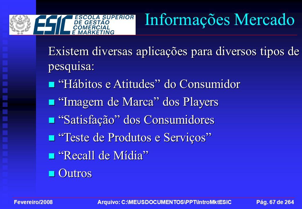 Fevereiro/2008 Arquivo: C:\MEUSDOCUMENTOS\PPT\IntroMktESIC Pág. 67 de 264 Informações Mercado Existem diversas aplicações para diversos tipos de pesqu