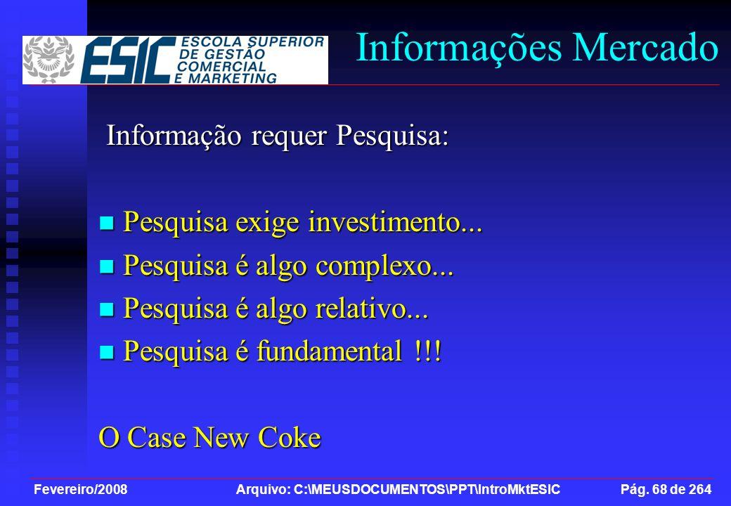 Fevereiro/2008 Arquivo: C:\MEUSDOCUMENTOS\PPT\IntroMktESIC Pág. 68 de 264 Informações Mercado Informação requer Pesquisa: Informação requer Pesquisa: