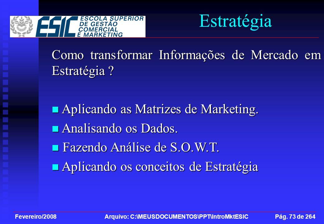 Fevereiro/2008 Arquivo: C:\MEUSDOCUMENTOS\PPT\IntroMktESIC Pág. 73 de 264 Estratégia Como transformar Informações de Mercado em Estratégia ? Aplicando