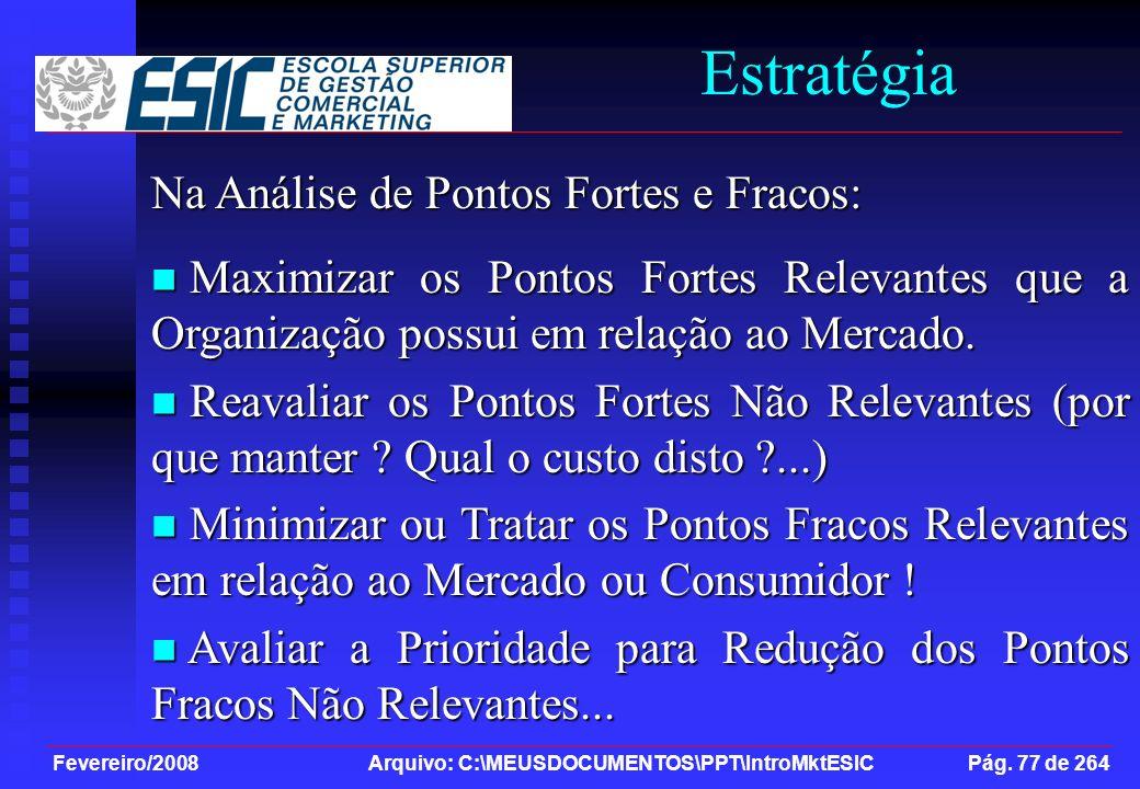 Fevereiro/2008 Arquivo: C:\MEUSDOCUMENTOS\PPT\IntroMktESIC Pág. 77 de 264 Estratégia Na Análise de Pontos Fortes e Fracos: Maximizar os Pontos Fortes