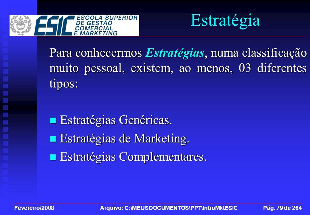 Fevereiro/2008 Arquivo: C:\MEUSDOCUMENTOS\PPT\IntroMktESIC Pág. 79 de 264 Estratégia Para conhecermos Estratégias, numa classificação muito pessoal, e