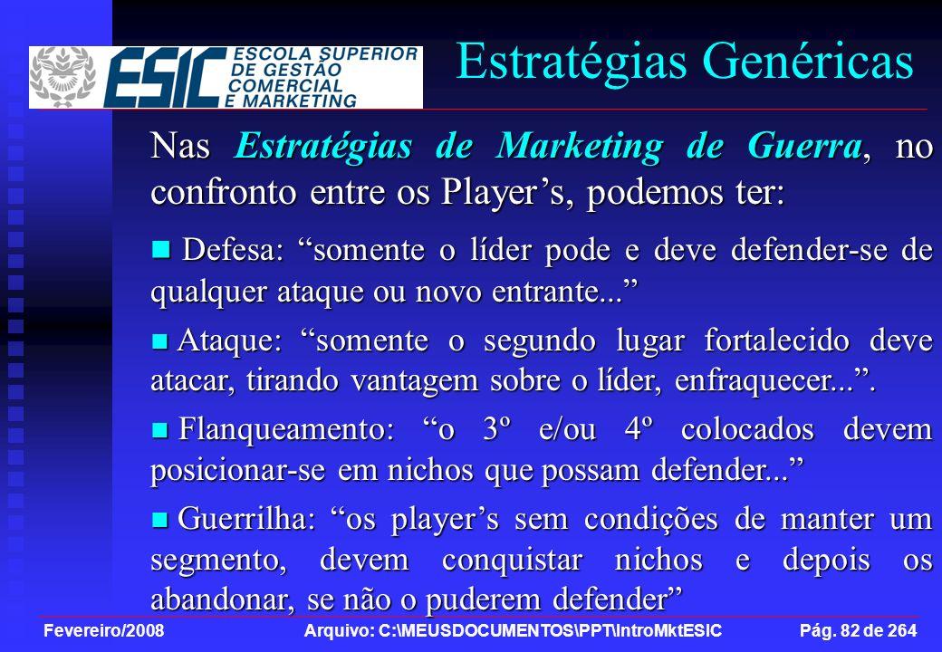 Fevereiro/2008 Arquivo: C:\MEUSDOCUMENTOS\PPT\IntroMktESIC Pág. 82 de 264 Estratégias Genéricas Nas Estratégias de Marketing de Guerra, no confronto e