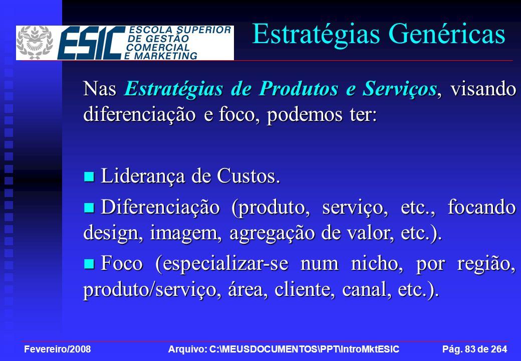 Fevereiro/2008 Arquivo: C:\MEUSDOCUMENTOS\PPT\IntroMktESIC Pág. 83 de 264 Estratégias Genéricas Nas Estratégias de Produtos e Serviços, visando difere