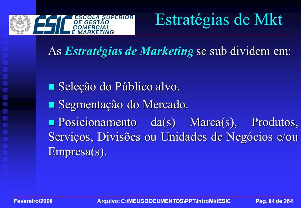 Fevereiro/2008 Arquivo: C:\MEUSDOCUMENTOS\PPT\IntroMktESIC Pág. 84 de 264 Estratégias de Mkt As Estratégias de Marketing se sub dividem em: Seleção do