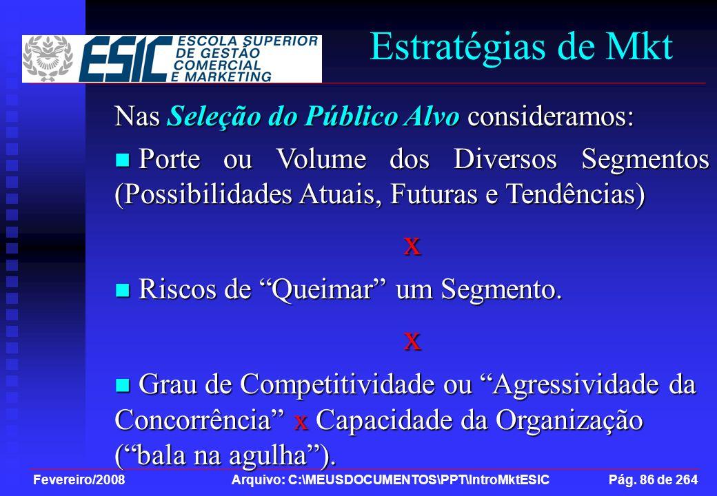 Fevereiro/2008 Arquivo: C:\MEUSDOCUMENTOS\PPT\IntroMktESIC Pág. 86 de 264 Estratégias de Mkt Nas Seleção do Público Alvo consideramos: Porte ou Volume