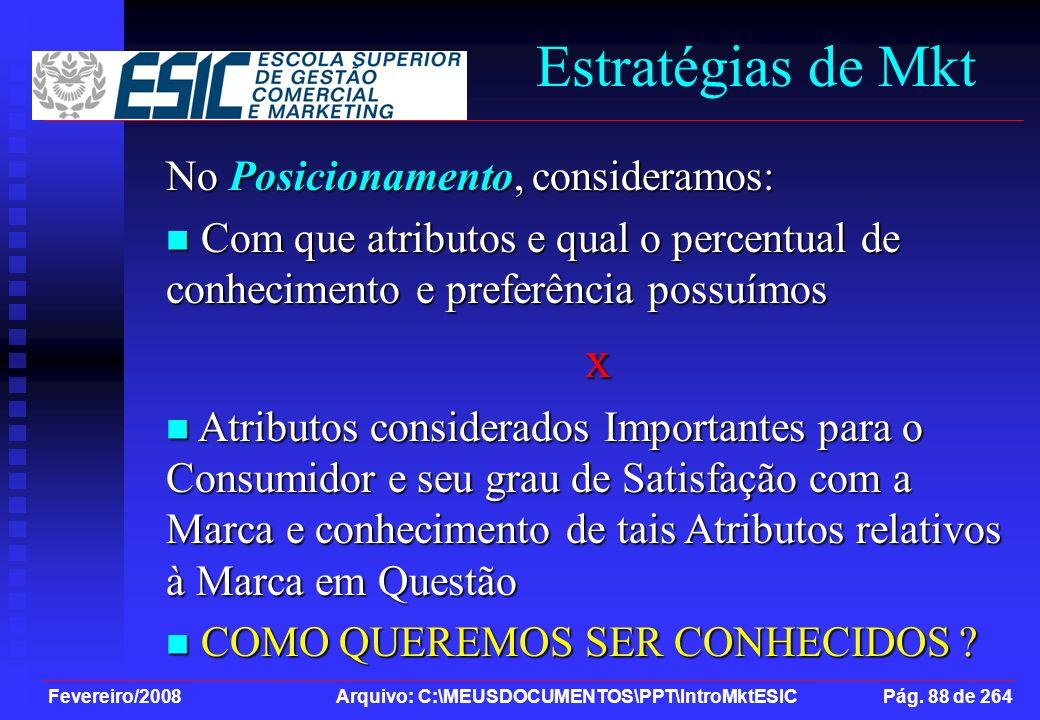 Fevereiro/2008 Arquivo: C:\MEUSDOCUMENTOS\PPT\IntroMktESIC Pág. 88 de 264 Estratégias de Mkt No Posicionamento, consideramos: Com que atributos e qual
