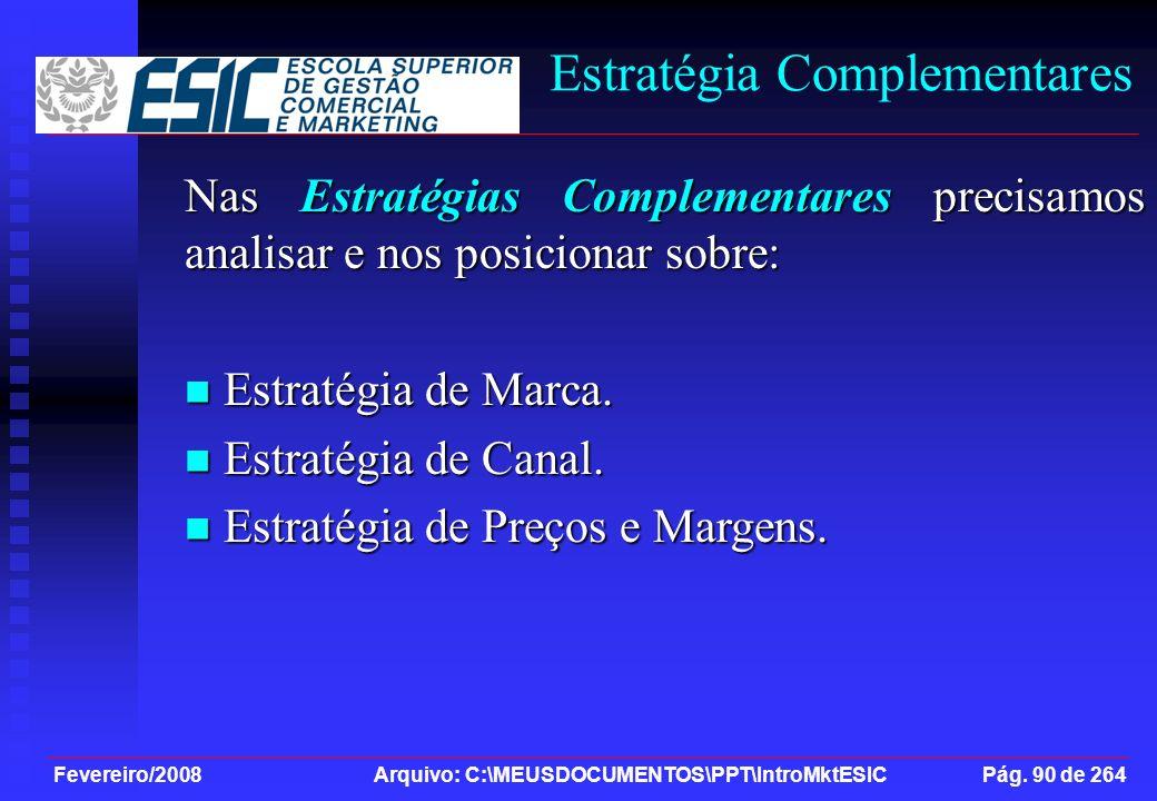 Fevereiro/2008 Arquivo: C:\MEUSDOCUMENTOS\PPT\IntroMktESIC Pág. 90 de 264 Estratégia Complementares Nas Estratégias Complementares precisamos analisar