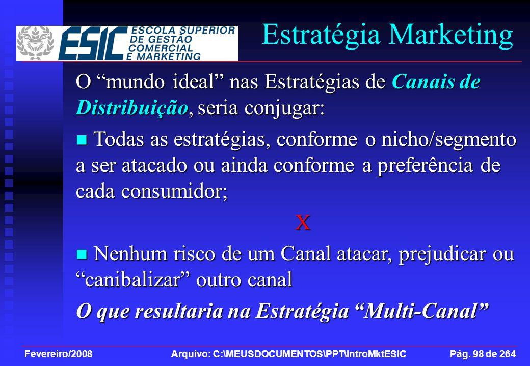 Fevereiro/2008 Arquivo: C:\MEUSDOCUMENTOS\PPT\IntroMktESIC Pág. 98 de 264 Estratégia Marketing O mundo ideal nas Estratégias de Canais de Distribuição