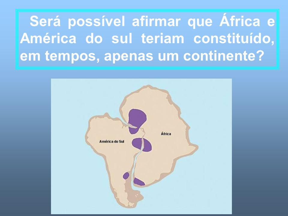 Será possível afirmar que África e América do sul teriam constituído, em tempos, apenas um continente?