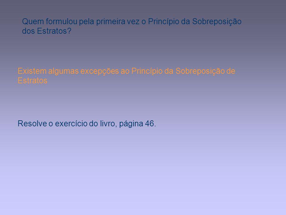 Existem algumas excepções ao Princípio da Sobreposição de Estratos Resolve o exercício do livro, página 46.