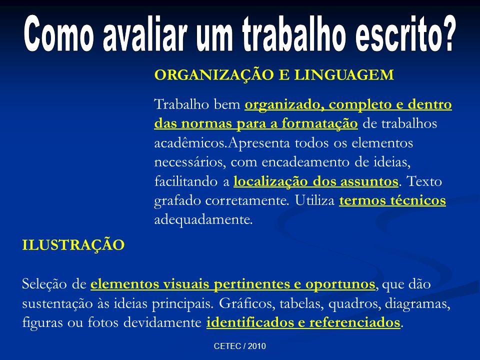 CETEC / 2010 ORGANIZAÇÃO E LINGUAGEM Trabalho bem organizado, completo e dentro das normas para a formatação de trabalhos acadêmicos.Apresenta todos o
