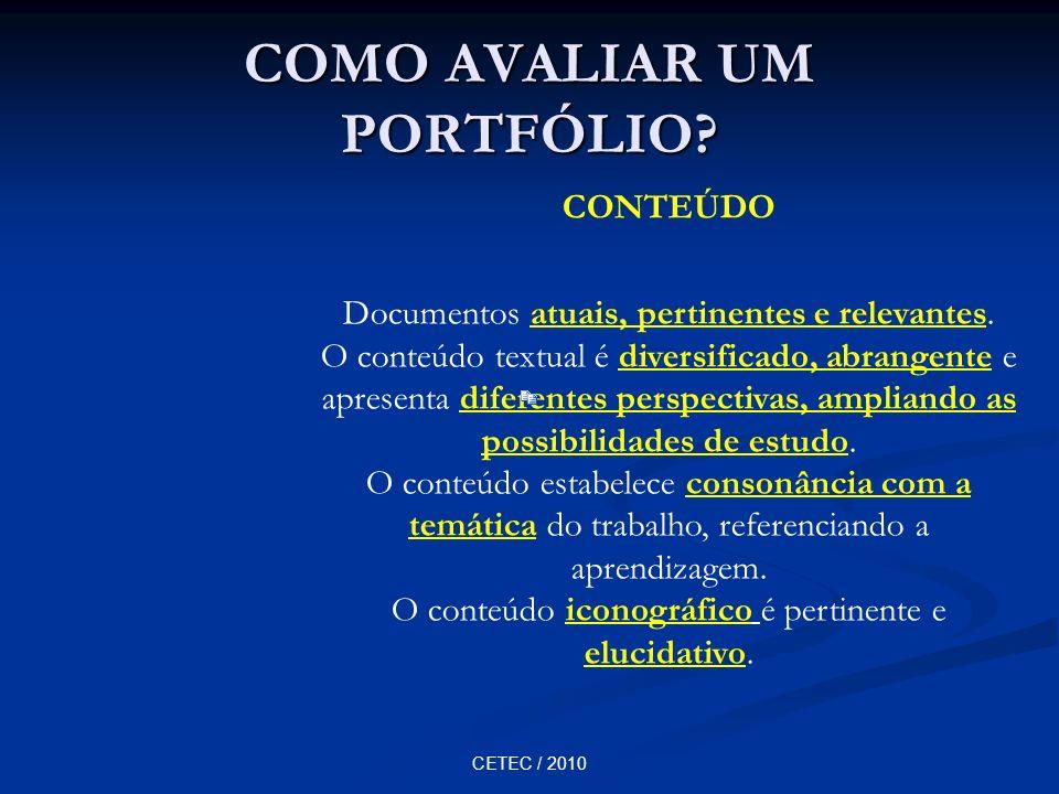 CETEC / 2010 COMO AVALIAR UM PORTFÓLIO? CONTEÚDO Documentos atuais, pertinentes e relevantes. O conteúdo textual é diversificado, abrangente e apresen