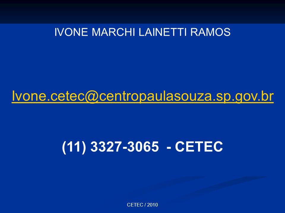 CETEC / 2010 IVONE MARCHI LAINETTI RAMOS Ivone.cetec@centropaulasouza.sp.gov.br (11) 3327-3065 - CETEC