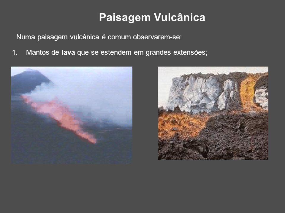 Paisagem Vulcânica Numa paisagem vulcânica é comum observarem-se: 1.Mantos de lava que se estendem em grandes extensões;