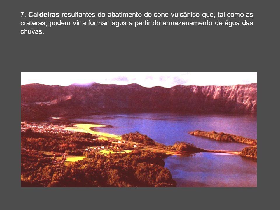 7. Caldeiras resultantes do abatimento do cone vulcânico que, tal como as crateras, podem vir a formar lagos a partir do armazenamento de água das chu