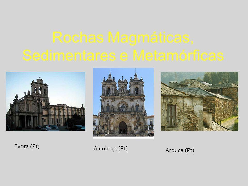 Rochas Magmáticas, Sedimentares e Metamórficas Évora (Pt) Alcobaça (Pt) Arouca (Pt)