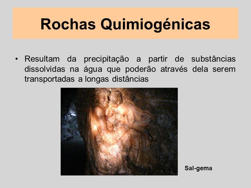 Rochas Quimiogénicas Resultam da precipitação a partir de substâncias dissolvidas na água que poderão através dela serem transportadas a longas distân