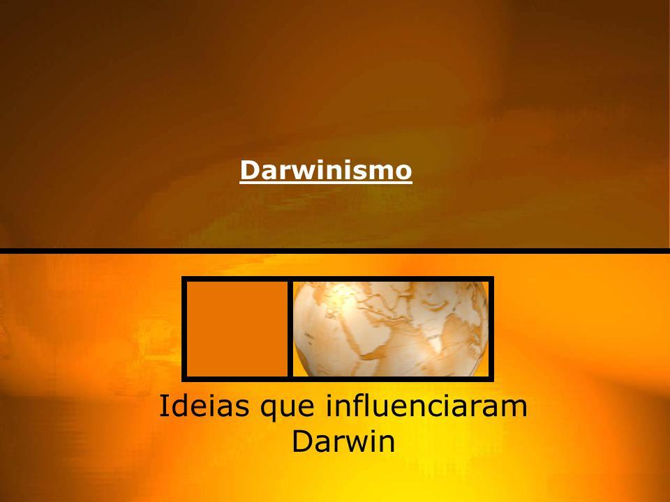 Darwinismo Ideias que influenciaram Darwin