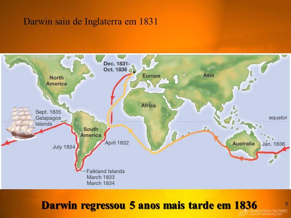 8 Darwin regressou 5 anos mais tarde em 1836 Darwin saiu de Inglaterra em 1831