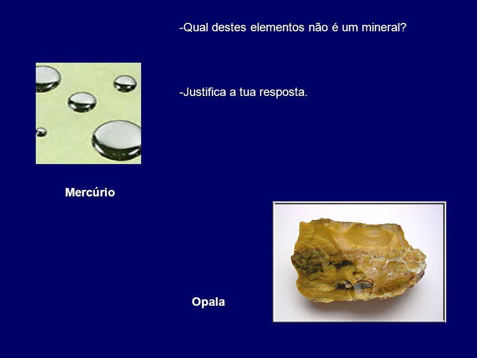 Opala Mercúrio -Qual destes elementos não é um mineral? -Justifica a tua resposta.