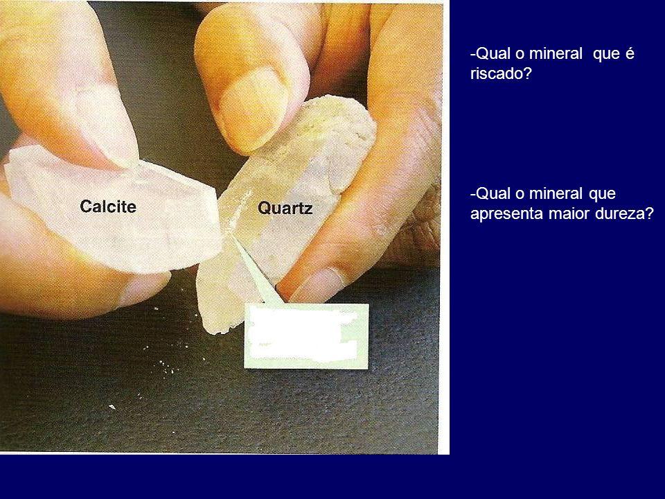 -Qual o mineral que é riscado? -Qual o mineral que apresenta maior dureza?
