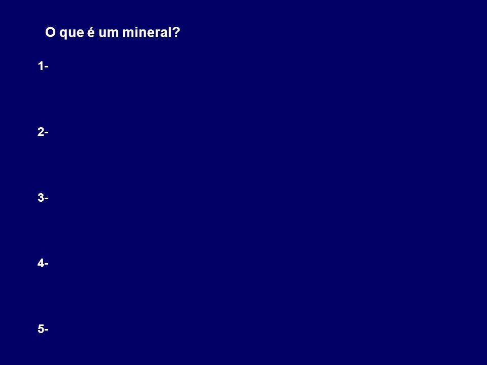 O que é um mineral? 1- 2- 3- 4- 5-