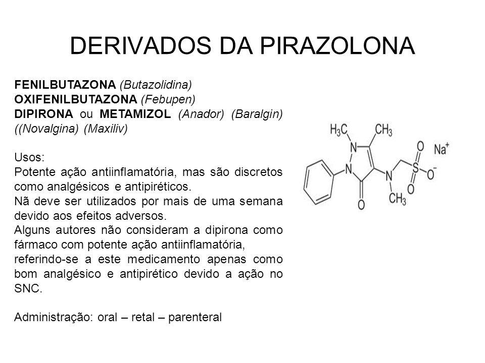 DERIVADOS DA PIRAZOLONA FENILBUTAZONA (Butazolidina) OXIFENILBUTAZONA (Febupen) DIPIRONA ou METAMIZOL (Anador) (Baralgin) ((Novalgina) (Maxiliv) Usos: