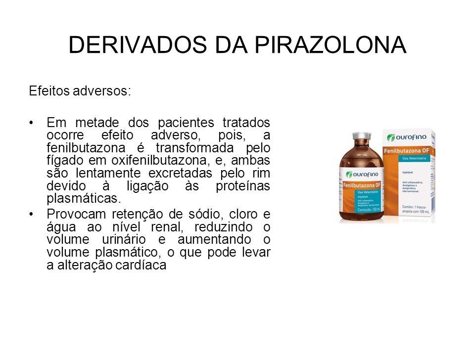 DERIVADOS DA PIRAZOLONA Efeitos adversos: Em metade dos pacientes tratados ocorre efeito adverso, pois, a fenilbutazona é transformada pelo fígado em