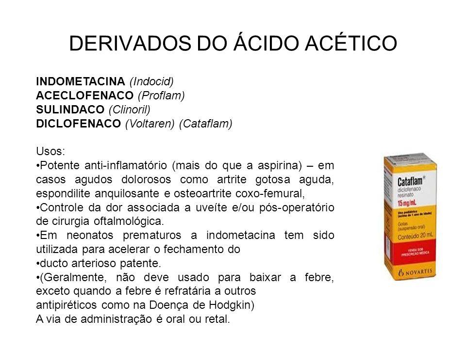 DERIVADOS DO ÁCIDO ACÉTICO INDOMETACINA (Indocid) ACECLOFENACO (Proflam) SULINDACO (Clinoril) DICLOFENACO (Voltaren) (Cataflam) Usos: Potente anti-inf
