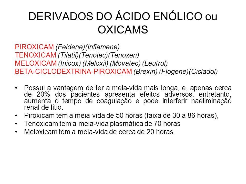 DERIVADOS DO ÁCIDO ENÓLICO ou OXICAMS PIROXICAM (Feldene)(Inflamene) TENOXICAM (Tilatil)(Tenotec)(Tenoxen) MELOXICAM (Inicox) (Meloxil) (Movatec) (Leu
