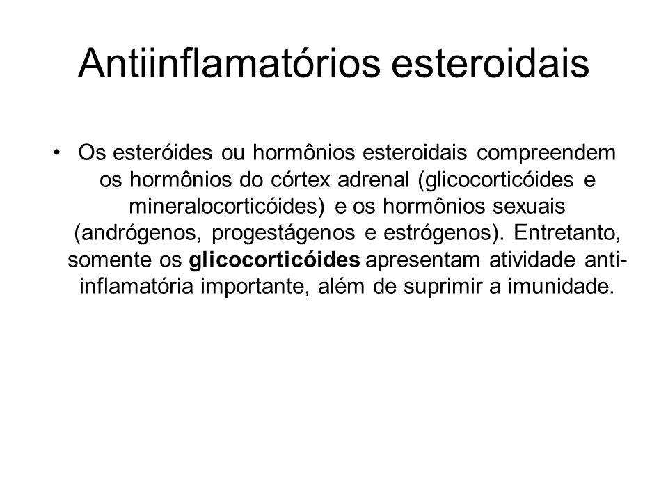 Antiinflamatórios esteroidais Os esteróides ou hormônios esteroidais compreendem os hormônios do córtex adrenal (glicocorticóides e mineralocorticóide