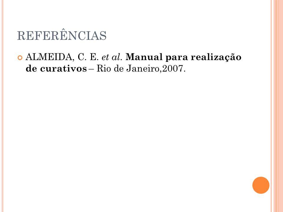 REFERÊNCIAS ALMEIDA, C. E. et al. Manual para realização de curativos – Rio de Janeiro,2007.