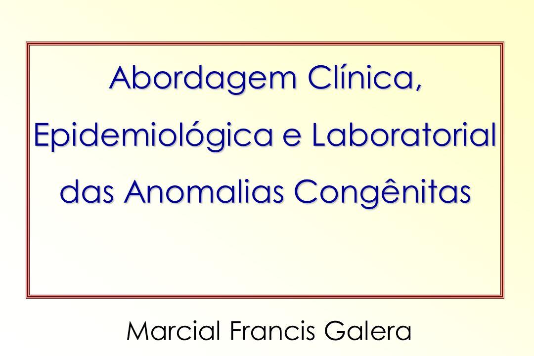 Abordagem Clínica, Epidemiológica e Laboratorial das Anomalias Congênitas Marcial Francis Galera