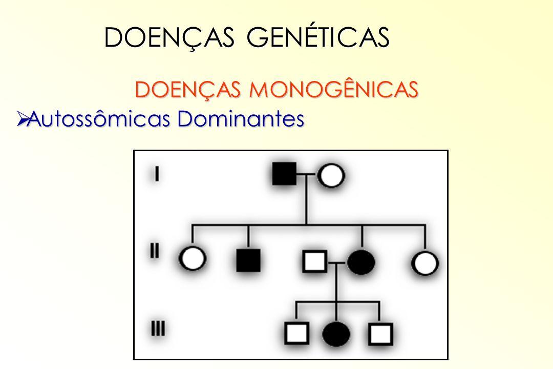 DOENÇAS MONOGÊNICAS Autossômicas Dominantes Autossômicas Dominantes DOENÇAS GENÉTICAS