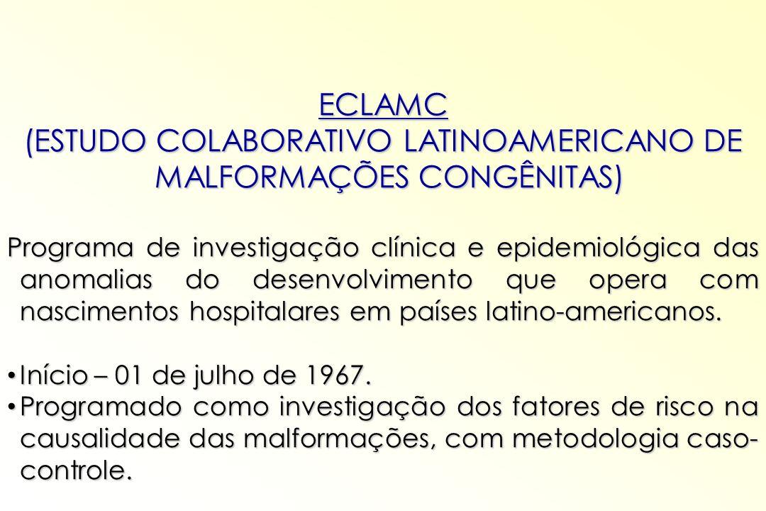 ECLAMC (ESTUDO COLABORATIVO LATINOAMERICANO DE MALFORMAÇÕES CONGÊNITAS) Programa de investigação clínica e epidemiológica das anomalias do desenvolvim