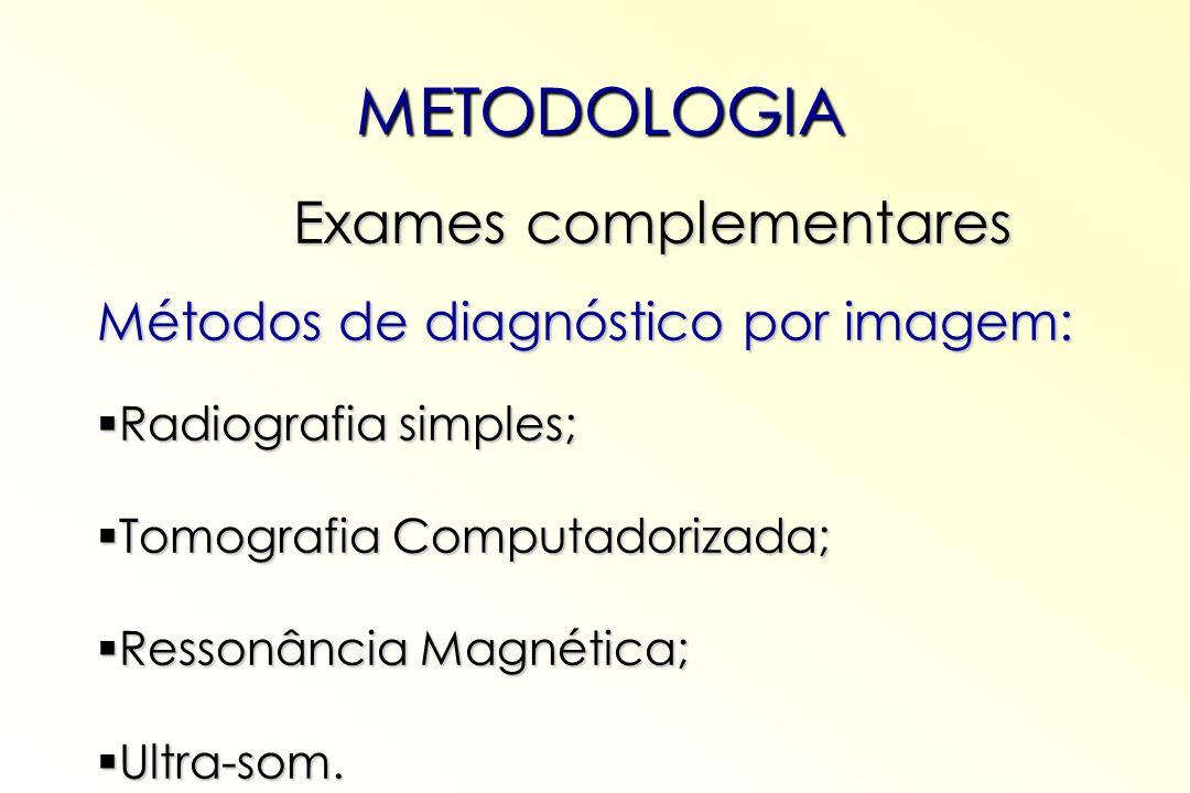 Exames complementares Exames complementares Métodos de diagnóstico por imagem: Radiografia simples; Radiografia simples; Tomografia Computadorizada; T