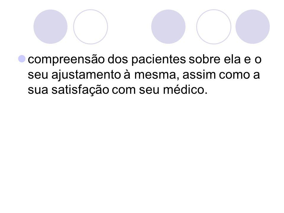 compreensão dos pacientes sobre ela e o seu ajustamento à mesma, assim como a sua satisfação com seu médico.