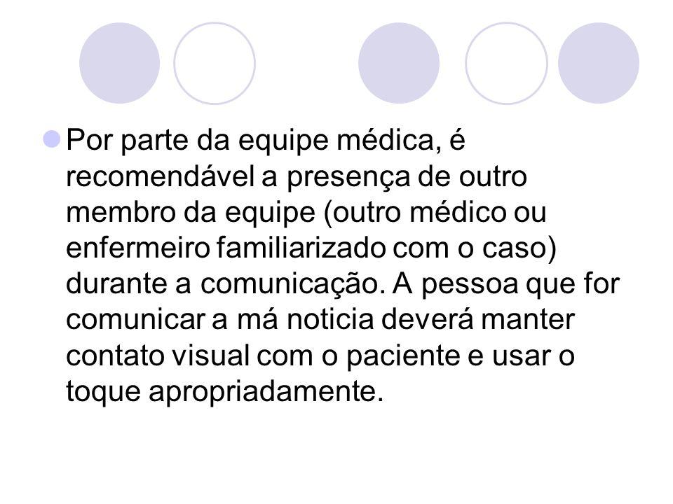 Por parte da equipe médica, é recomendável a presença de outro membro da equipe (outro médico ou enfermeiro familiarizado com o caso) durante a comuni