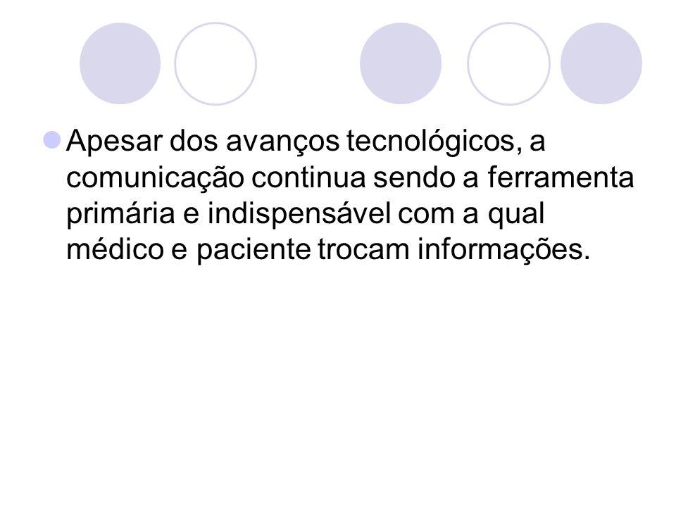 Apesar dos avanços tecnológicos, a comunicação continua sendo a ferramenta primária e indispensável com a qual médico e paciente trocam informações.