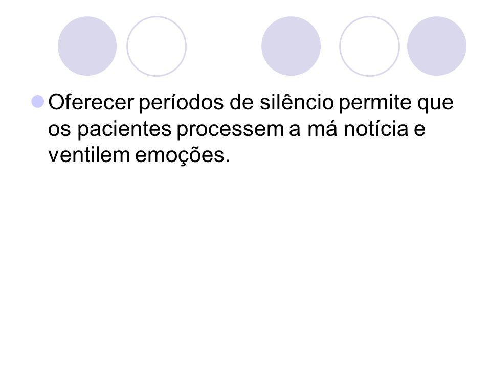 Oferecer períodos de silêncio permite que os pacientes processem a má notícia e ventilem emoções.