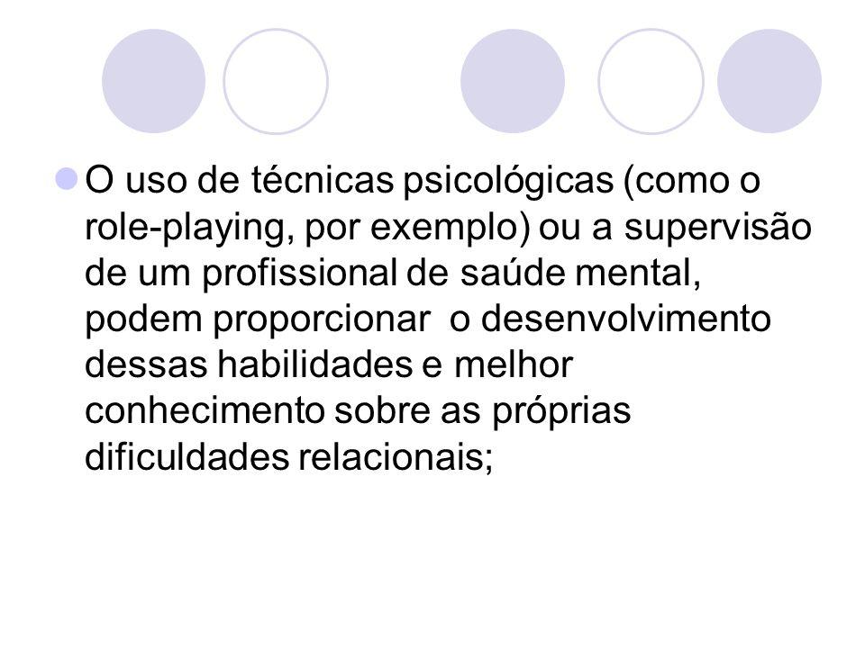O uso de técnicas psicológicas (como o role-playing, por exemplo) ou a supervisão de um profissional de saúde mental, podem proporcionar o desenvolvim