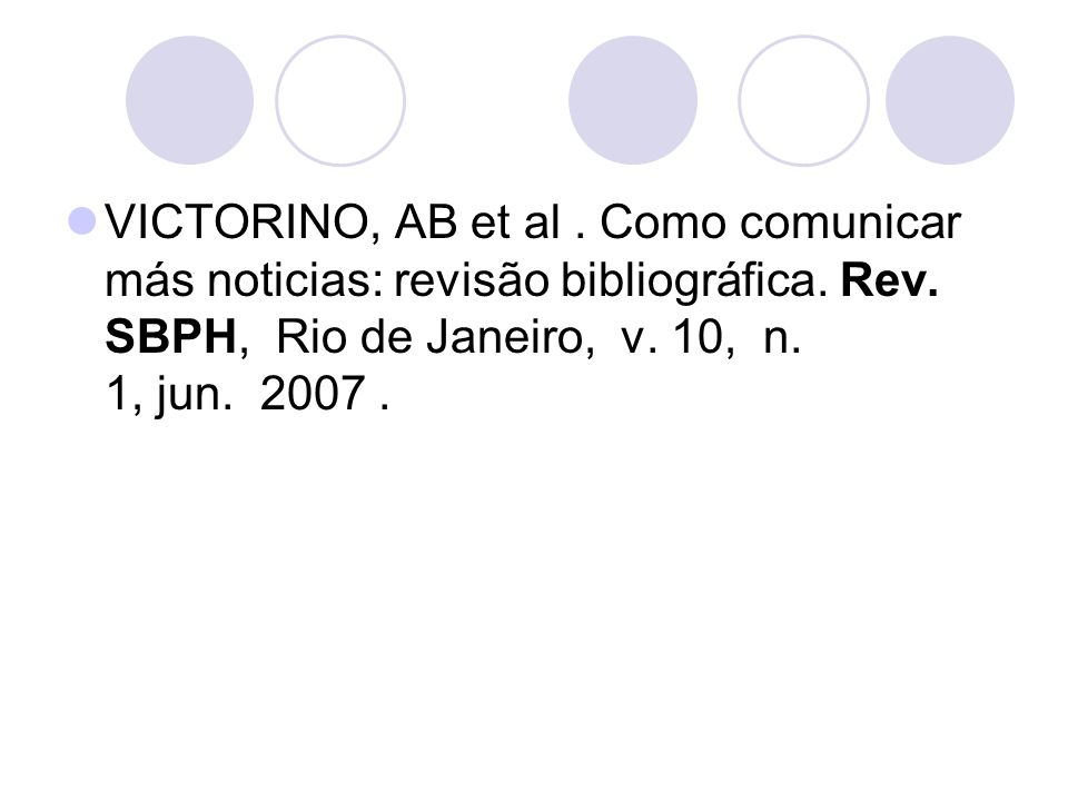 VICTORINO, AB et al. Como comunicar más noticias: revisão bibliográfica. Rev. SBPH, Rio de Janeiro, v. 10, n. 1, jun. 2007.