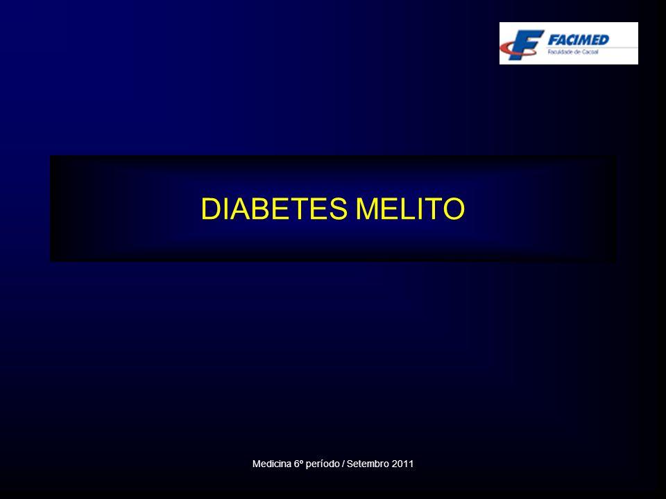 DIABETES MELITO Medicina 6º período / Setembro 2011