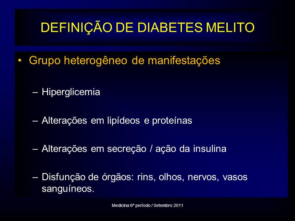 DEFINIÇÃO DE DIABETES MELITO Grupo heterogêneo de manifestações –Hiperglicemia –Alterações em lipídeos e proteínas –Alterações em secreção / ação da insulina –Disfunção de órgãos: rins, olhos, nervos, vasos sanguíneos.