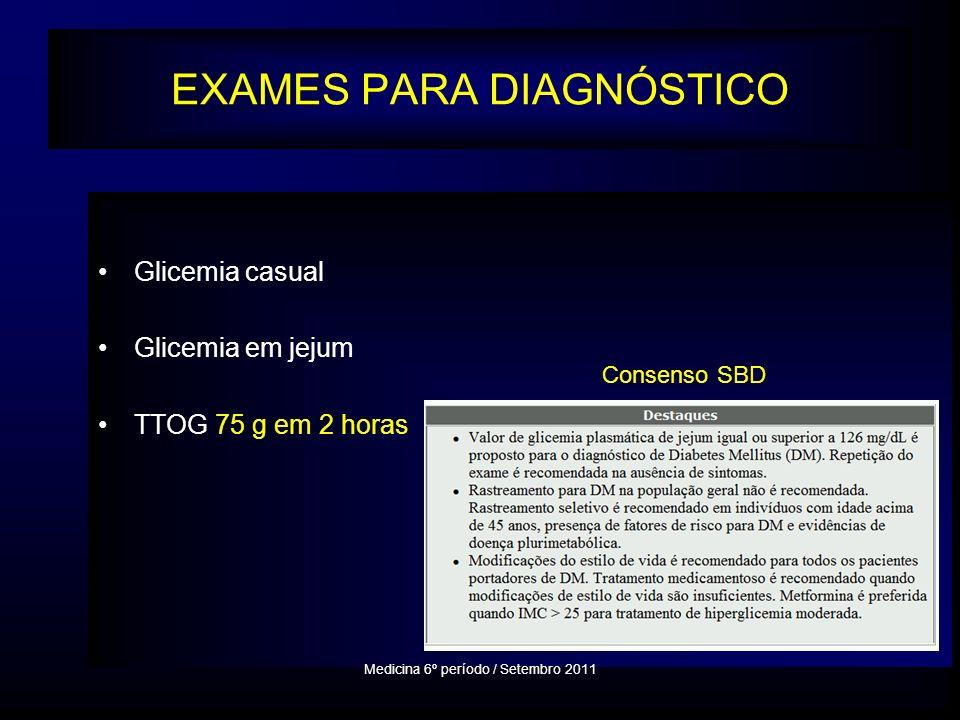 EXAMES PARA DIAGNÓSTICO Glicemia casual Glicemia em jejum TTOG 75 g em 2 horas Medicina 6º período / Setembro 2011 Consenso SBD