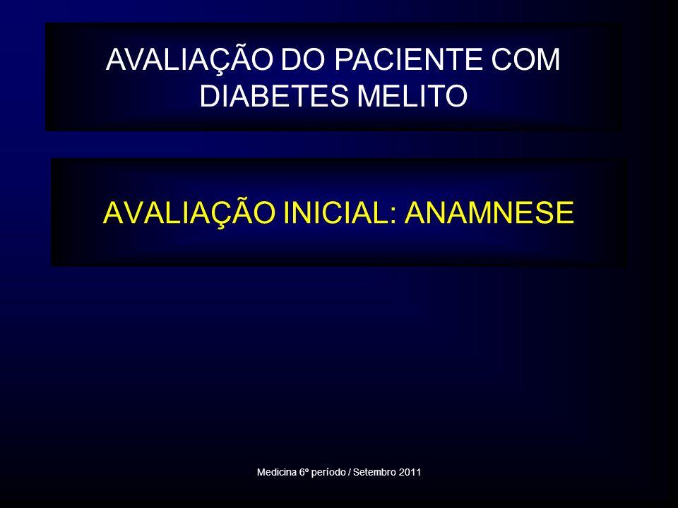 AVALIAÇÃO INICIAL: ANAMNESE Medicina 6º período / Setembro 2011 AVALIAÇÃO DO PACIENTE COM DIABETES MELITO