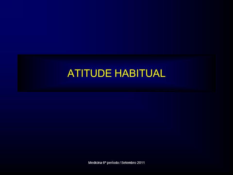 ATITUDE HABITUAL Medicina 6º período / Setembro 2011
